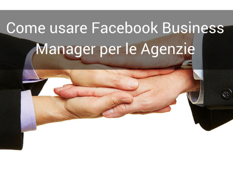 Come usare Facebook Business Manager per le Agenzie
