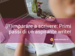 (R)imparare a scrivere: primi passi di un'aspirante writer